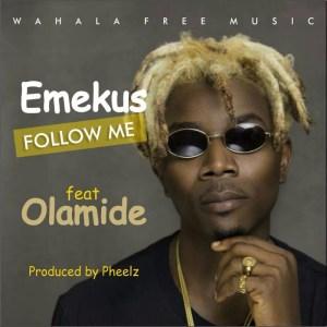 Emekus - Follow Me (ft. Olamide) [Prod. Pheelz]